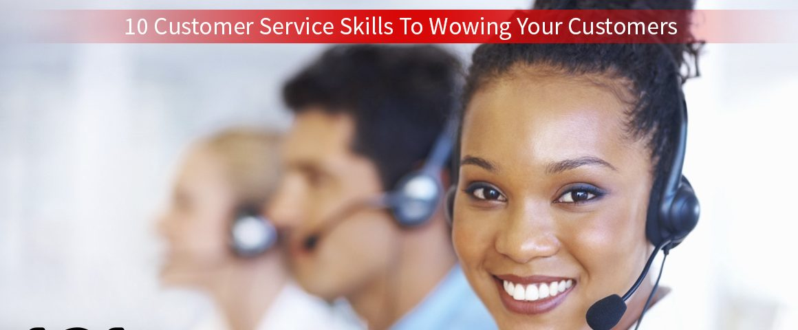 10 Customer Service Skills To Wowing Your Customers