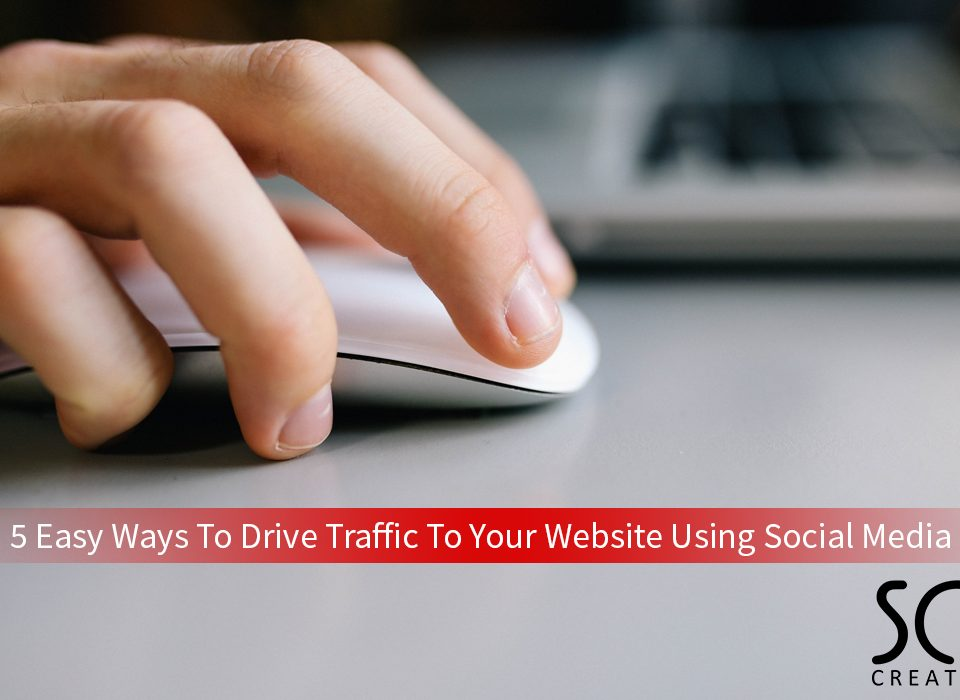 5 Easy Ways To Drive Traffic To Your Website Using Social Media