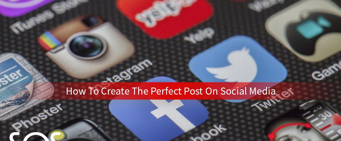 How To Create The Perfect Post On Social Media