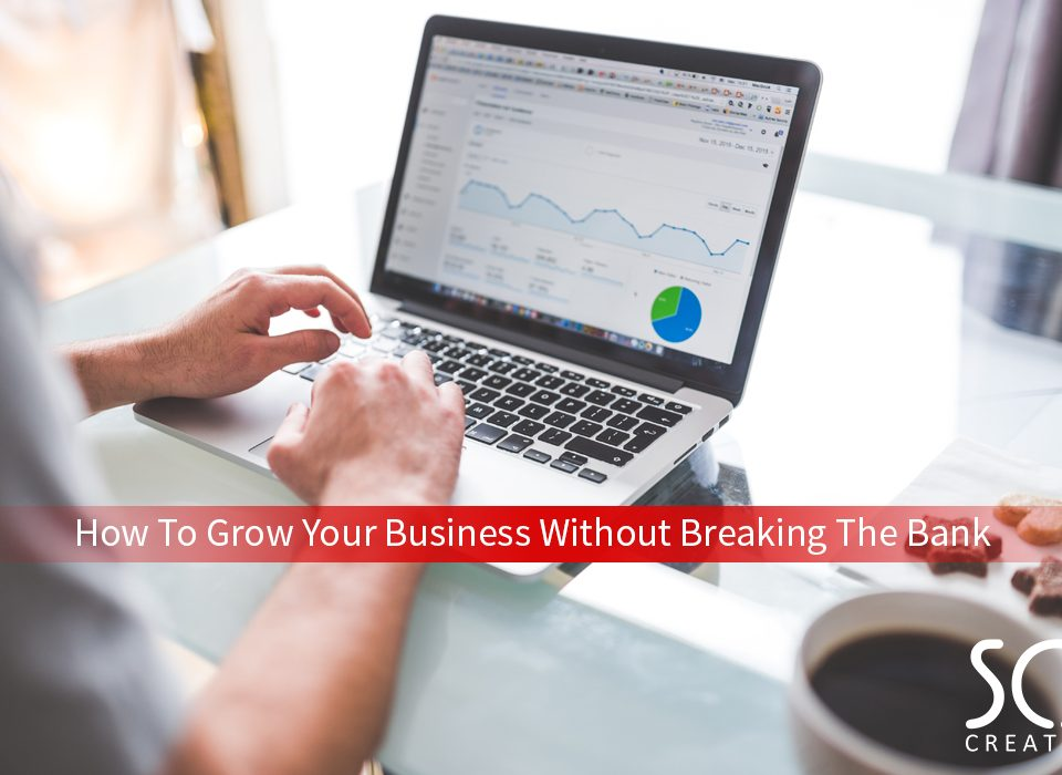 How To Grow Your Business Without Breaking The Bank
