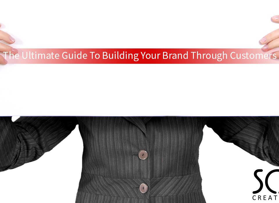 The Ultimate Guide To Building Your Brand Through Customers