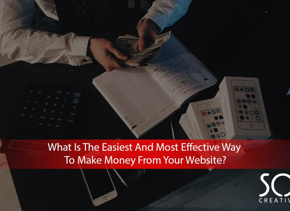 What Is The Easiest And Most Effective Way To Make Money From Your Website