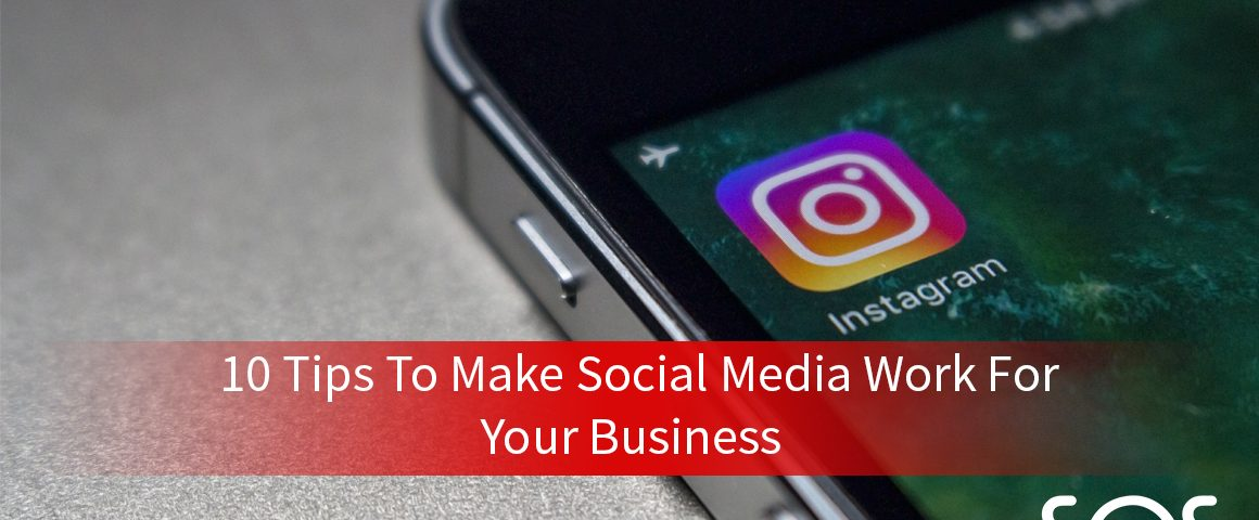 10 tips to make social media work for your business