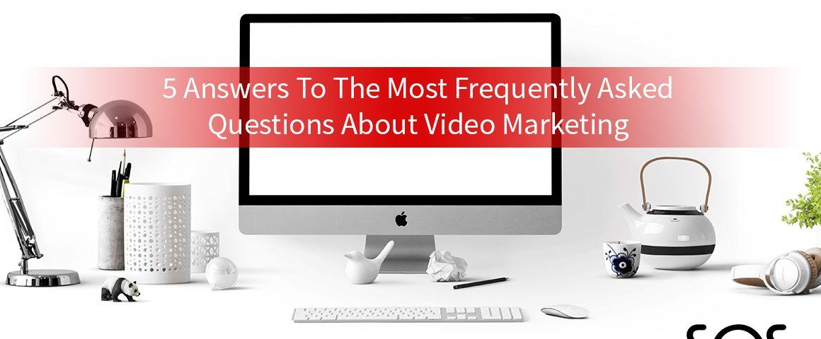 5 FAQ video marketing