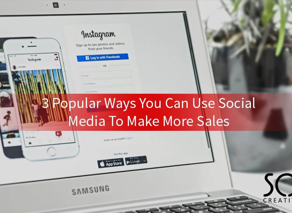 3 popular ways you can use social media to make more sales