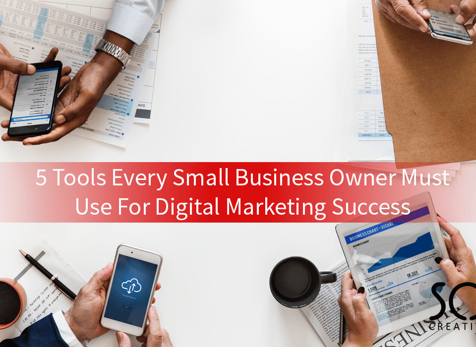 5 Tools Every Small Business Owner Must Use For Digital Marketing Success