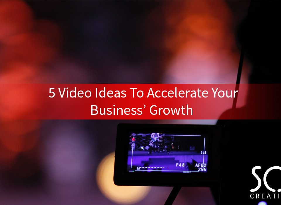 5 video ideas to accelerate your business growth