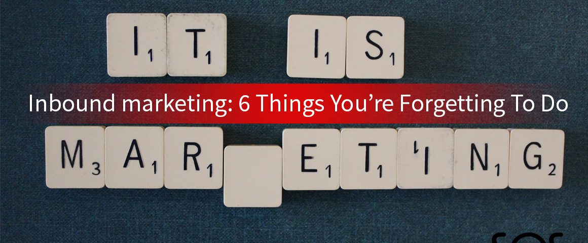 inbound marketing 6 things youre fogetting to do