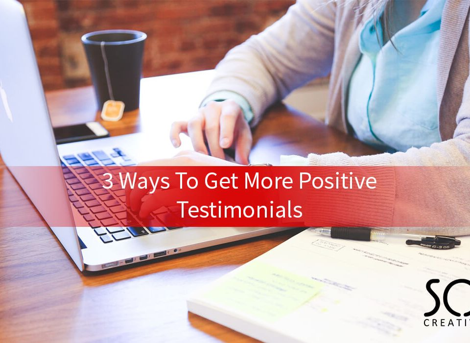 3 ways to getting more positive testimonials