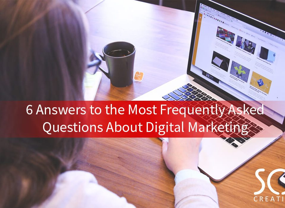 6 Answers To The Most Frequently Asked Questions about Digital Marketing