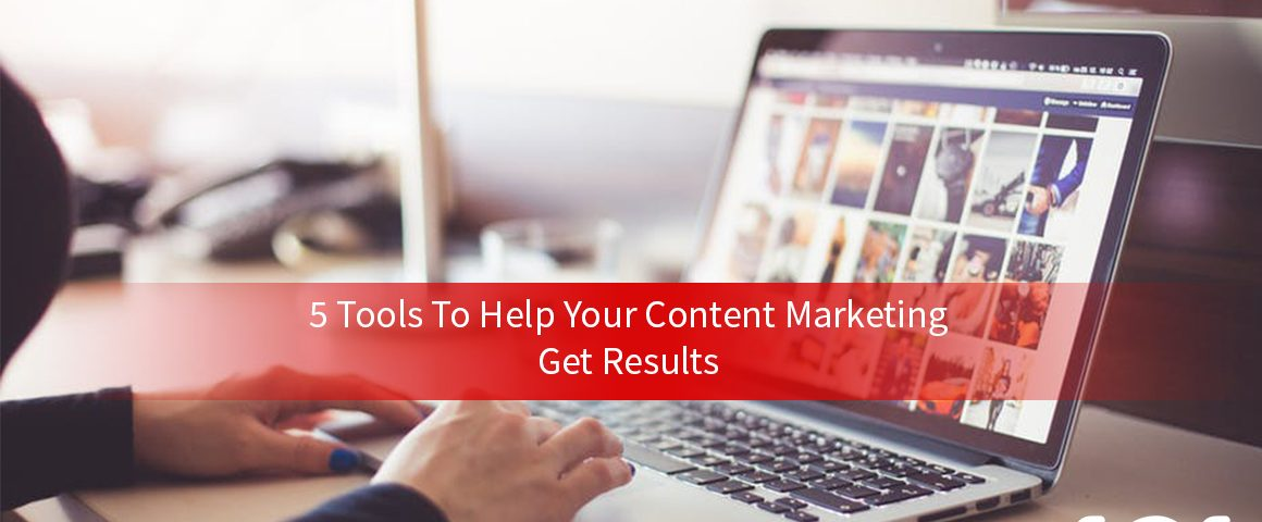 5 Tools To Help Your Content Marketing Get Results