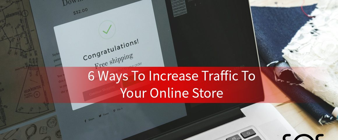 6 ways to increase traffic to your online store