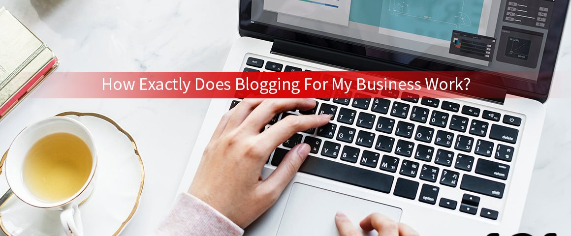How exactly does blogging for my business work – Image