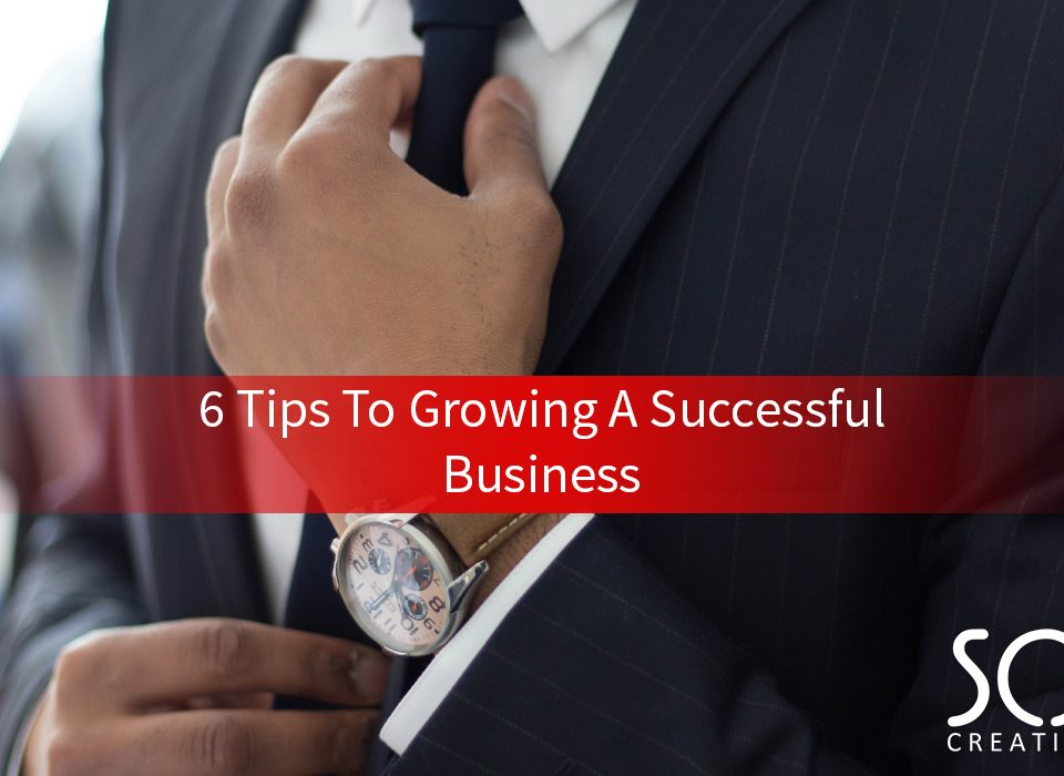 6 tips to growing a successful business