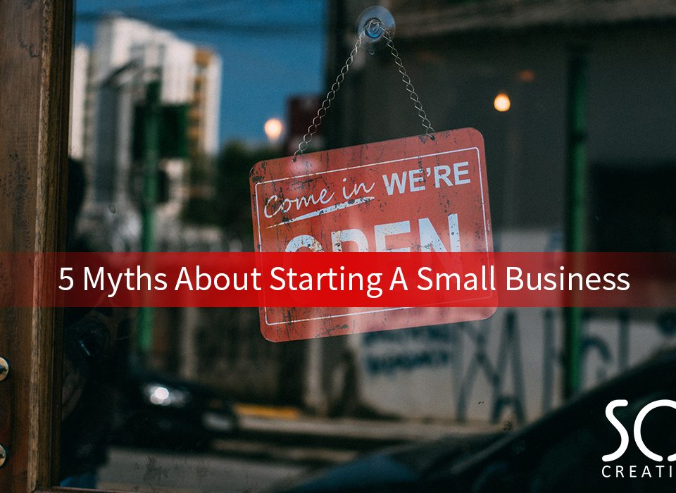 5 myths about starting a small business
