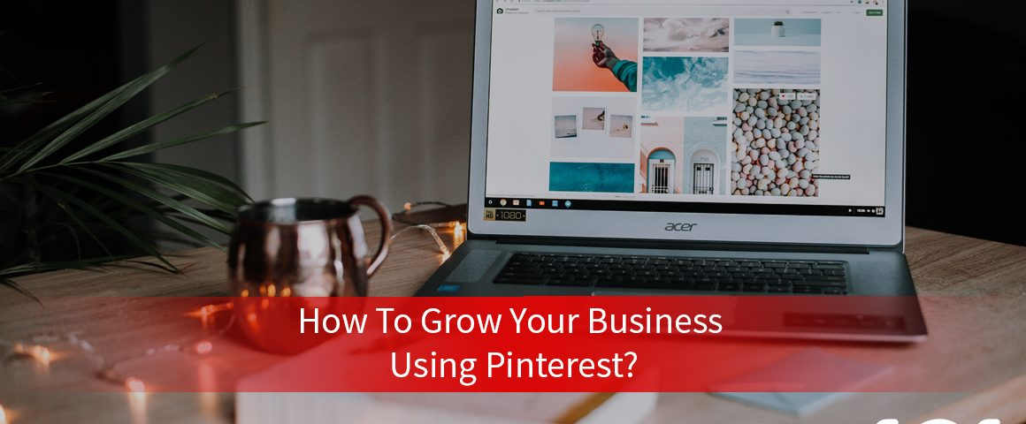 How to grow your business using Pinterest