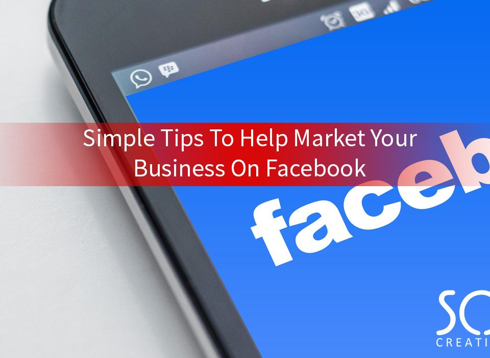 Simple tips to help market your business on facebook