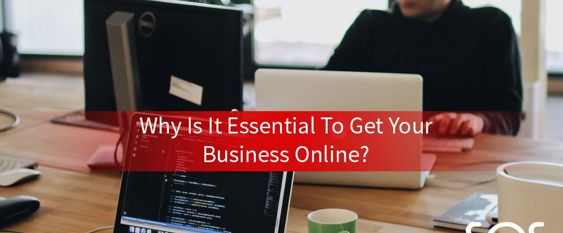 Why Is It Essential To Get Your Business Online
