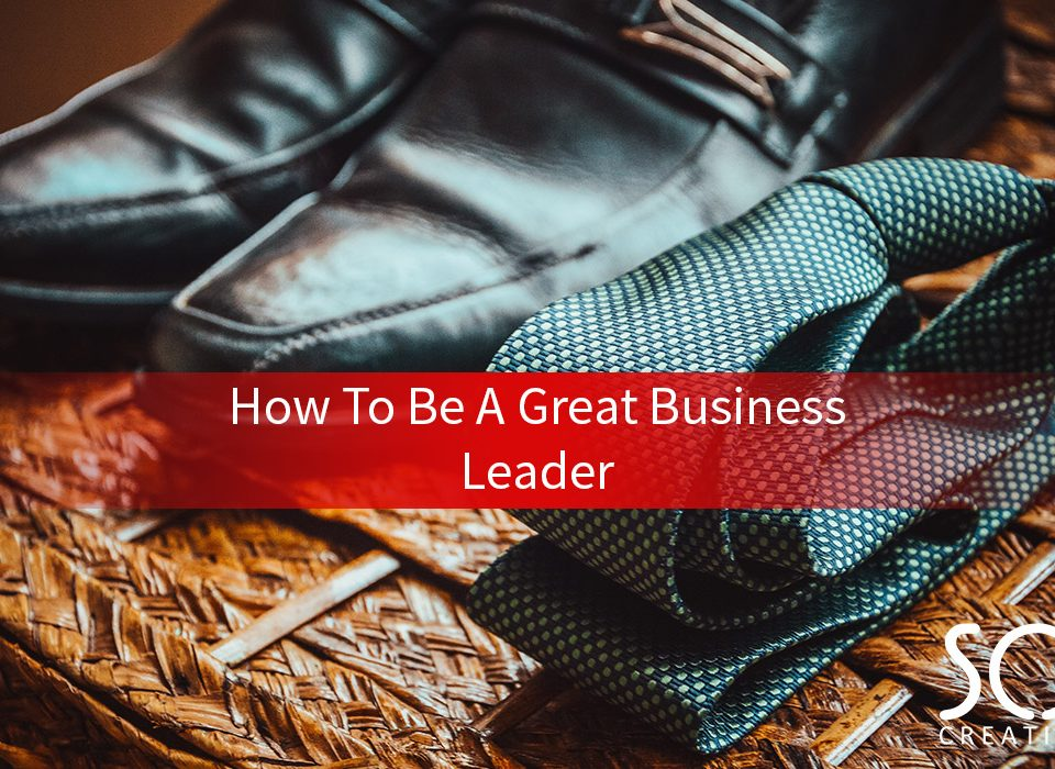 how to be a great business leader