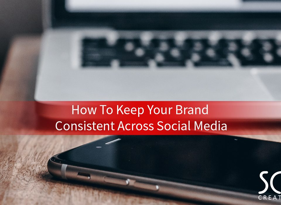 How To Keep Your Brand Consistent Across Social Media