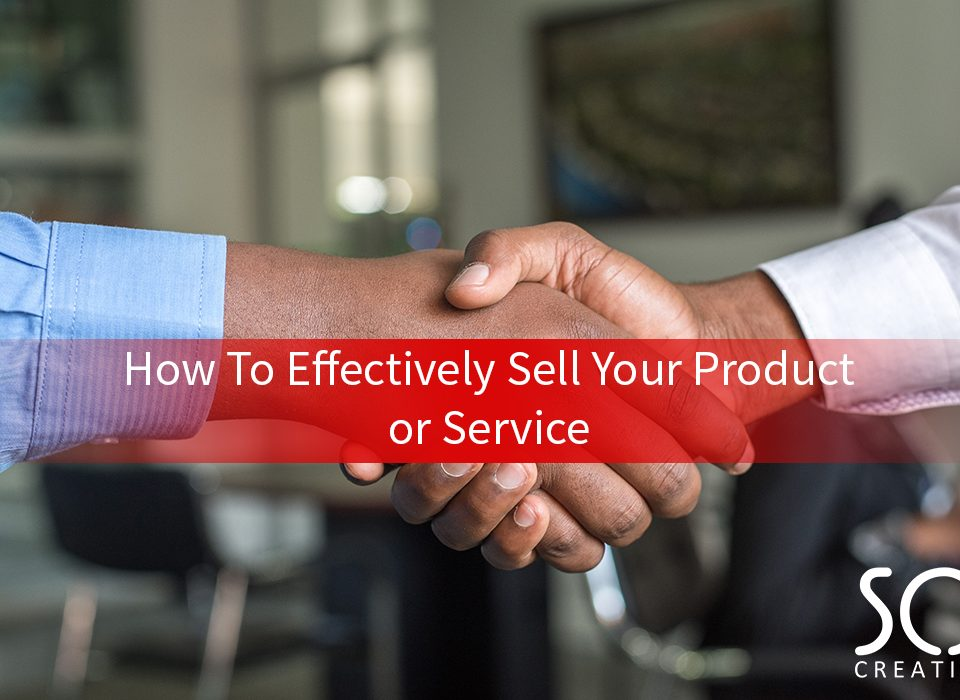 How To Effectively Sell Your Product or Service