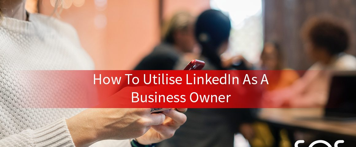 how to utilise linkedin as a business owner