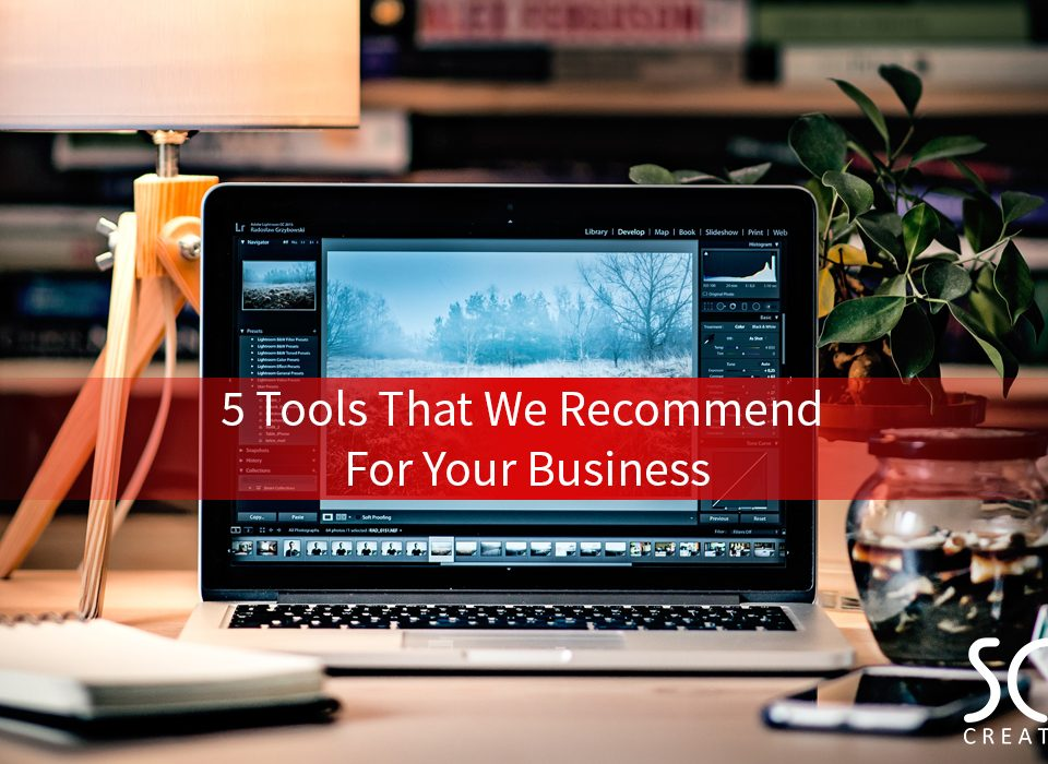 5 Tools That We Recommend For Your Business