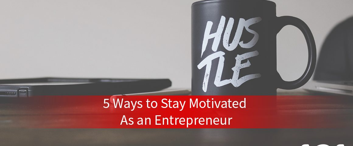 5 Ways To Stay Motivated As A Entrepreneur
