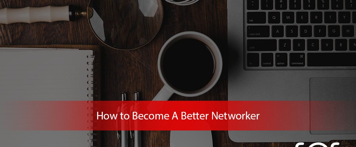 How-to-Become-A-Better-Networker