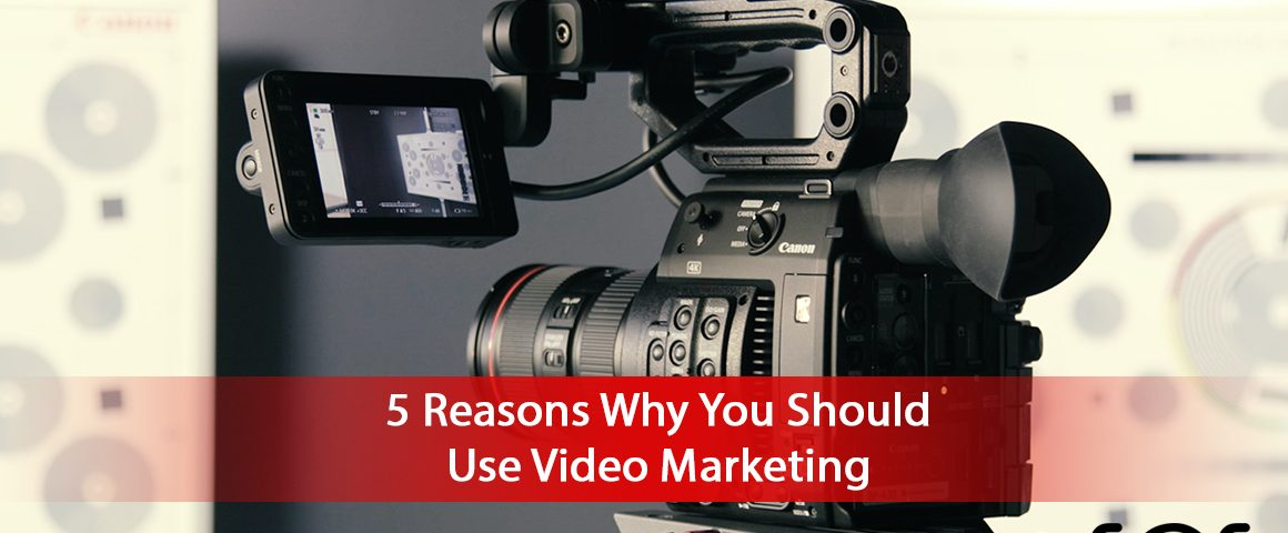 5-Reasons-Why-You-Should-Use-Video-Marketing