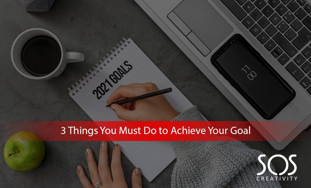 3-Things-You-Must-Do-to-Achieve-Your-Goal